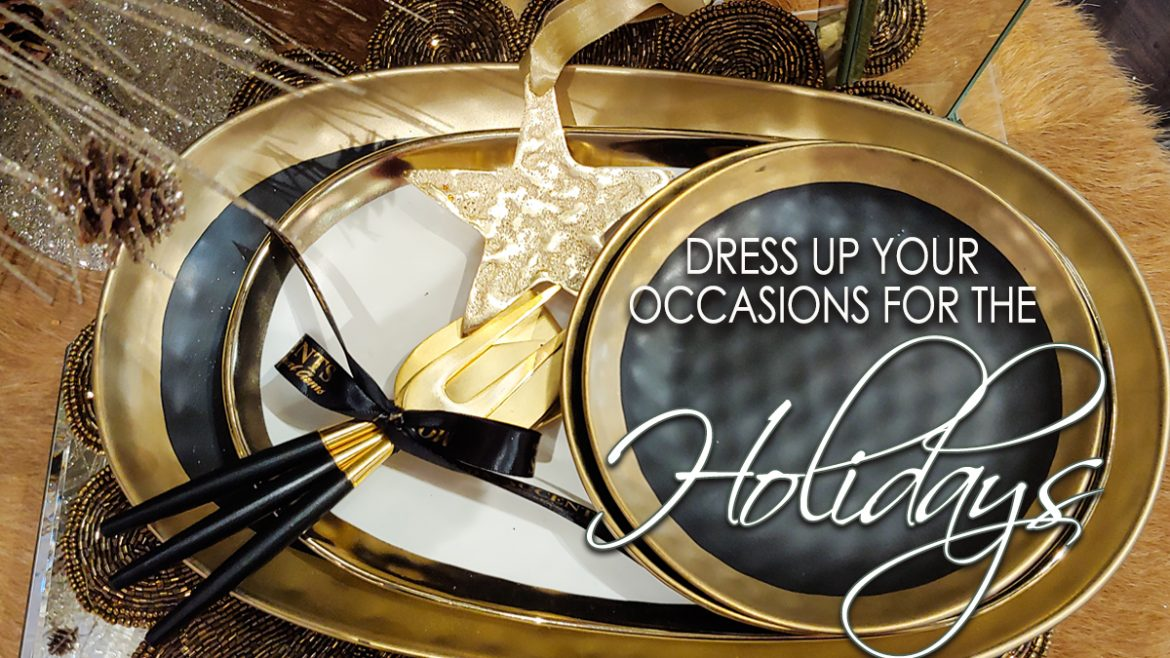 Dress up your Occasions for the Holidays