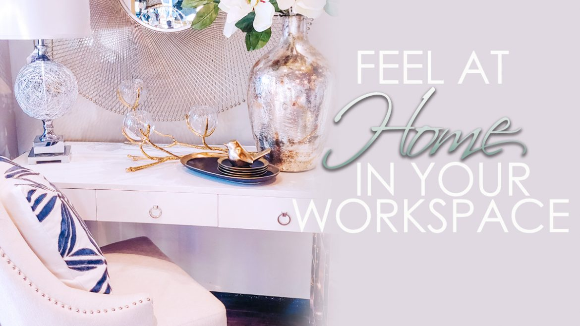 Feel at 'HOME' in your workspace
